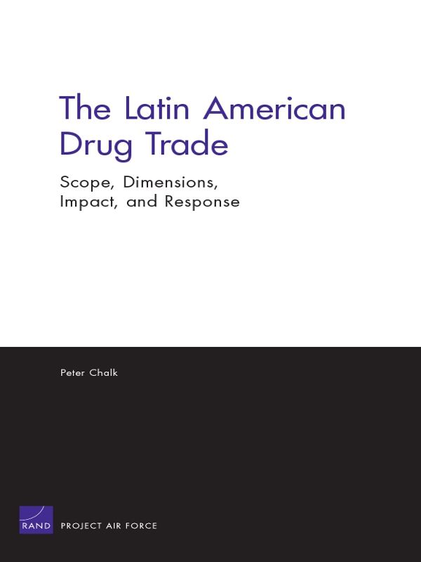 The Latin American Drug Trade: Scope, Dimensions, Impact, and Response