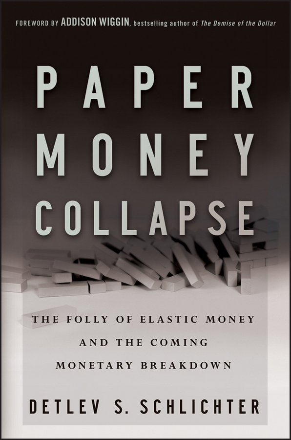 Paper Money Collapse By: Detlev S. Schlichter