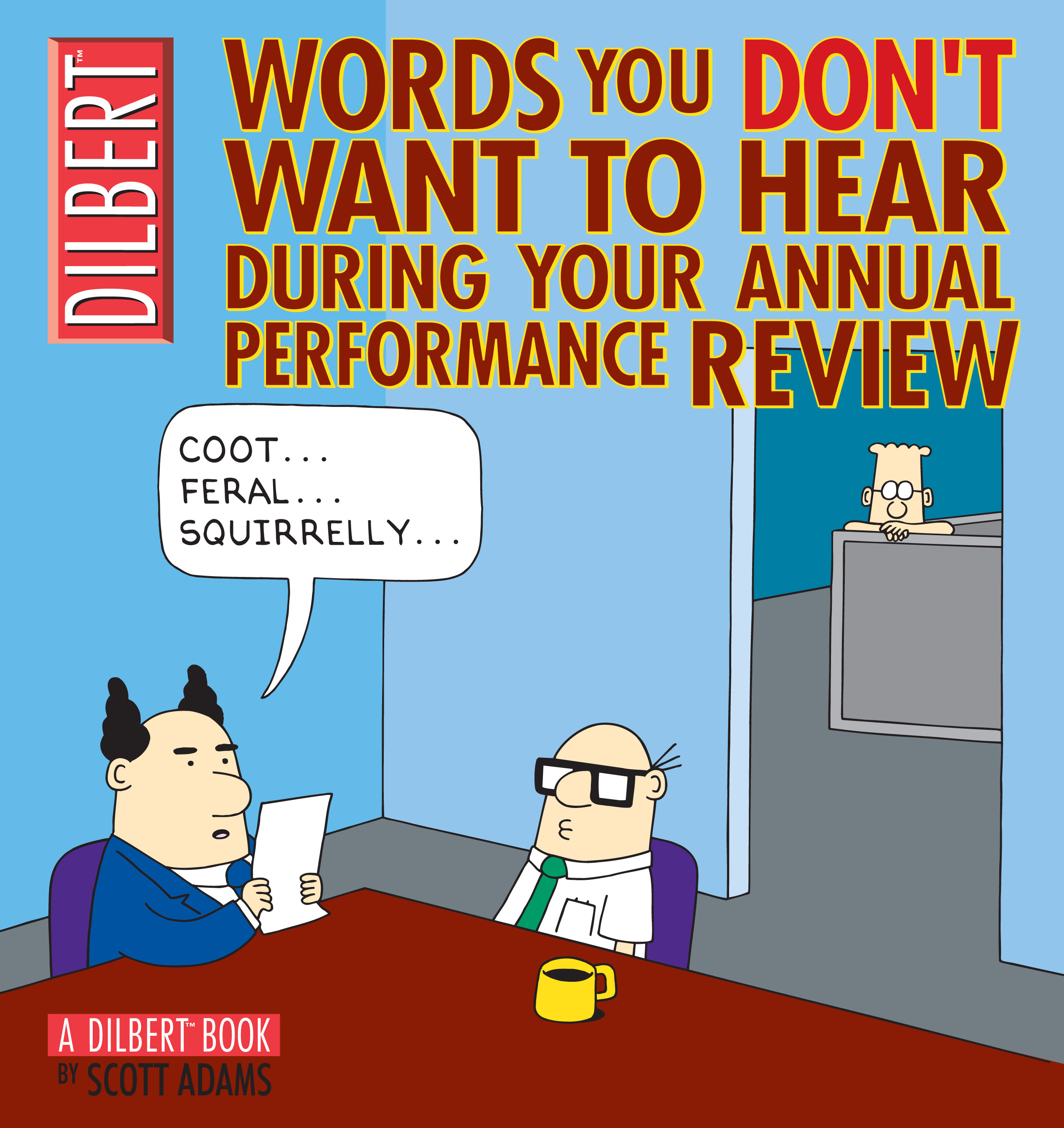 Words You Don't Want to Hear During Your Annual Performance Review: A Dilbert Book By: Scott Adams