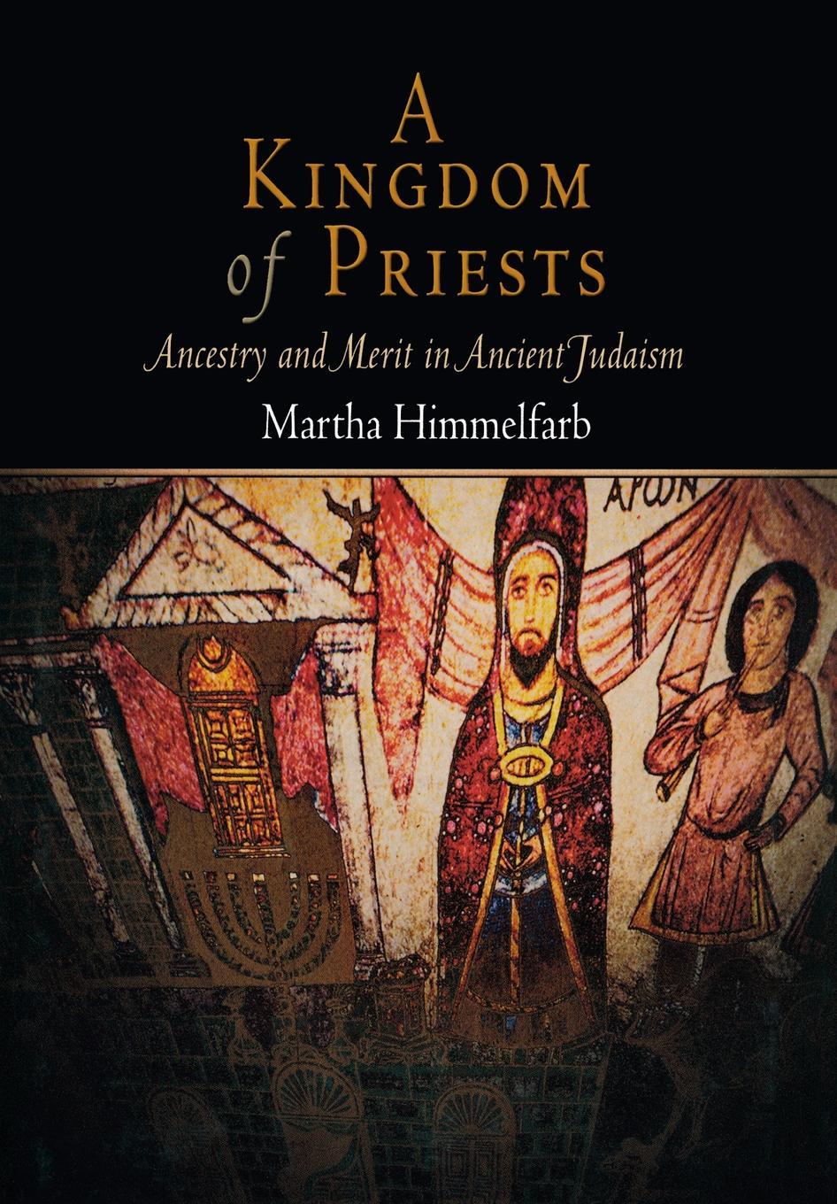 A Kingdom of Priests Ancestry and Merit in Ancient Judaism