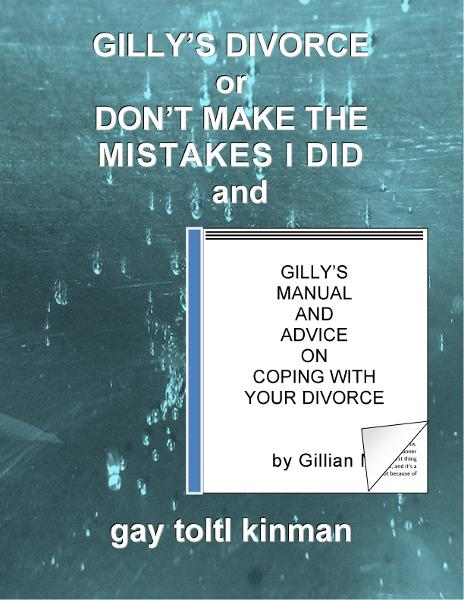 Gilly's Divorce or Don't Make The Mistakes I Did and Gilly's Manual And Advice On Coping With Your Divorce