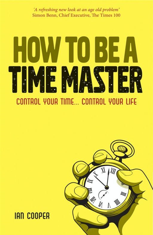 How to be a Time Master By: Ian Cooper