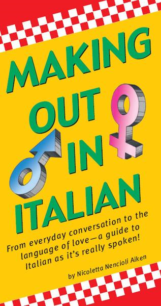 Making Out In Italian By: Nicoletta Nencioli Aiken