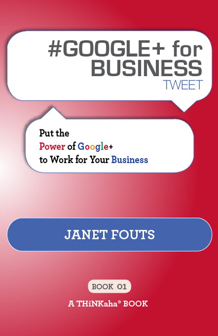 #GOOGLE+ for BUSINESS tweet Book01: Put the Power of Google+ to Work for Your Business By: Janet Fouts