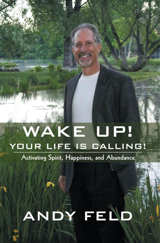 WAKE UP! YOUR LIFE IS CALLING! By: Andy Feld