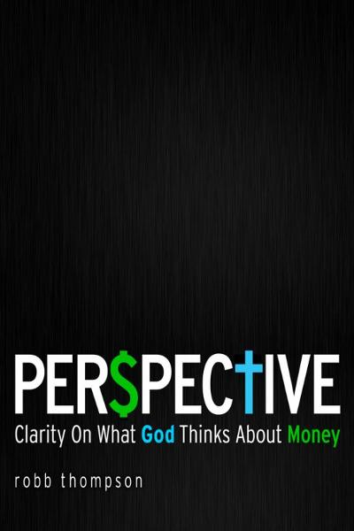 Perspective: Clarity On What God Thinks About Money