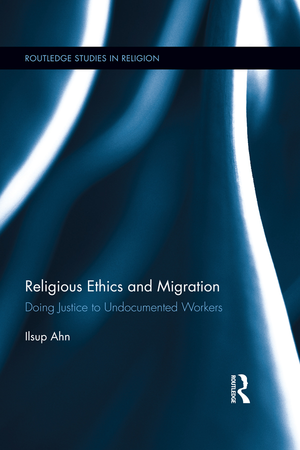 Religious Ethics and Migration: Doing Justice to Undocumented Workers Doing Justice to Undocumented Workers
