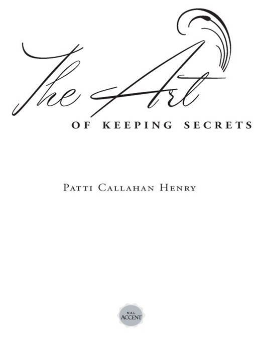 The Art of Keeping Secrets By: Patti Callahan Henry