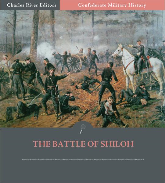 Confederate Military History: The Battle of Shiloh (Illustrated Edition) By: Clement A. Evans