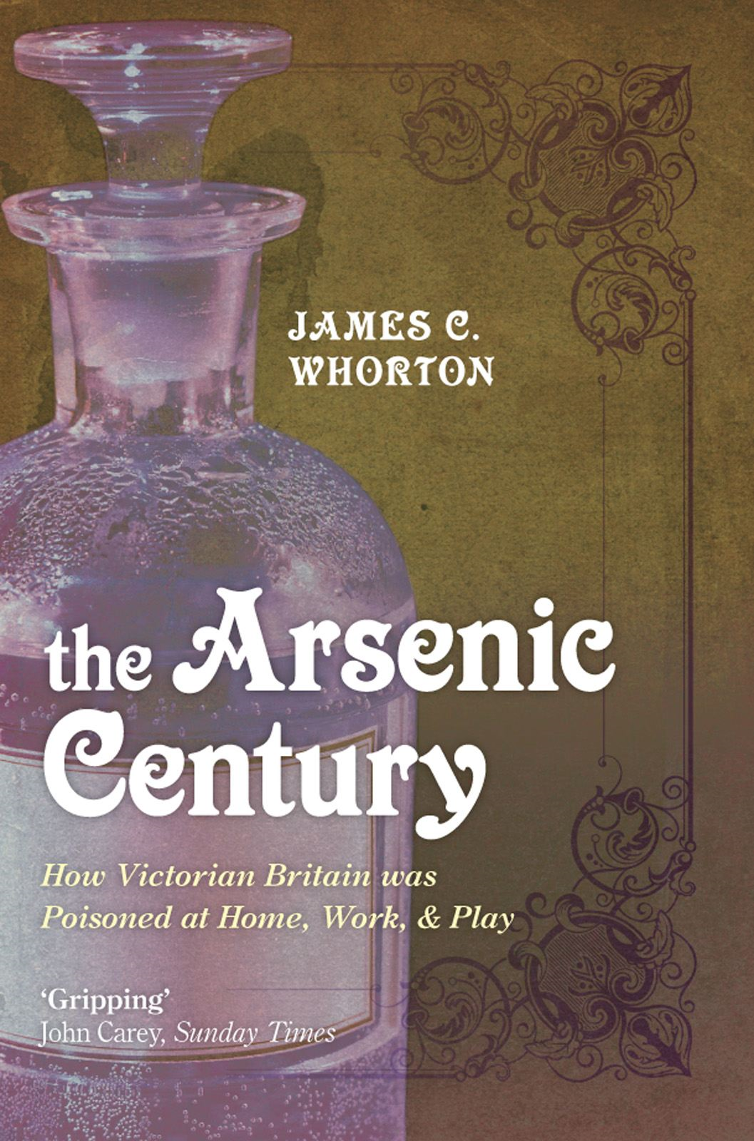 The Arsenic Century:How Victorian Britain was Poisoned at Home, Work, and Play By: James C. Whorton
