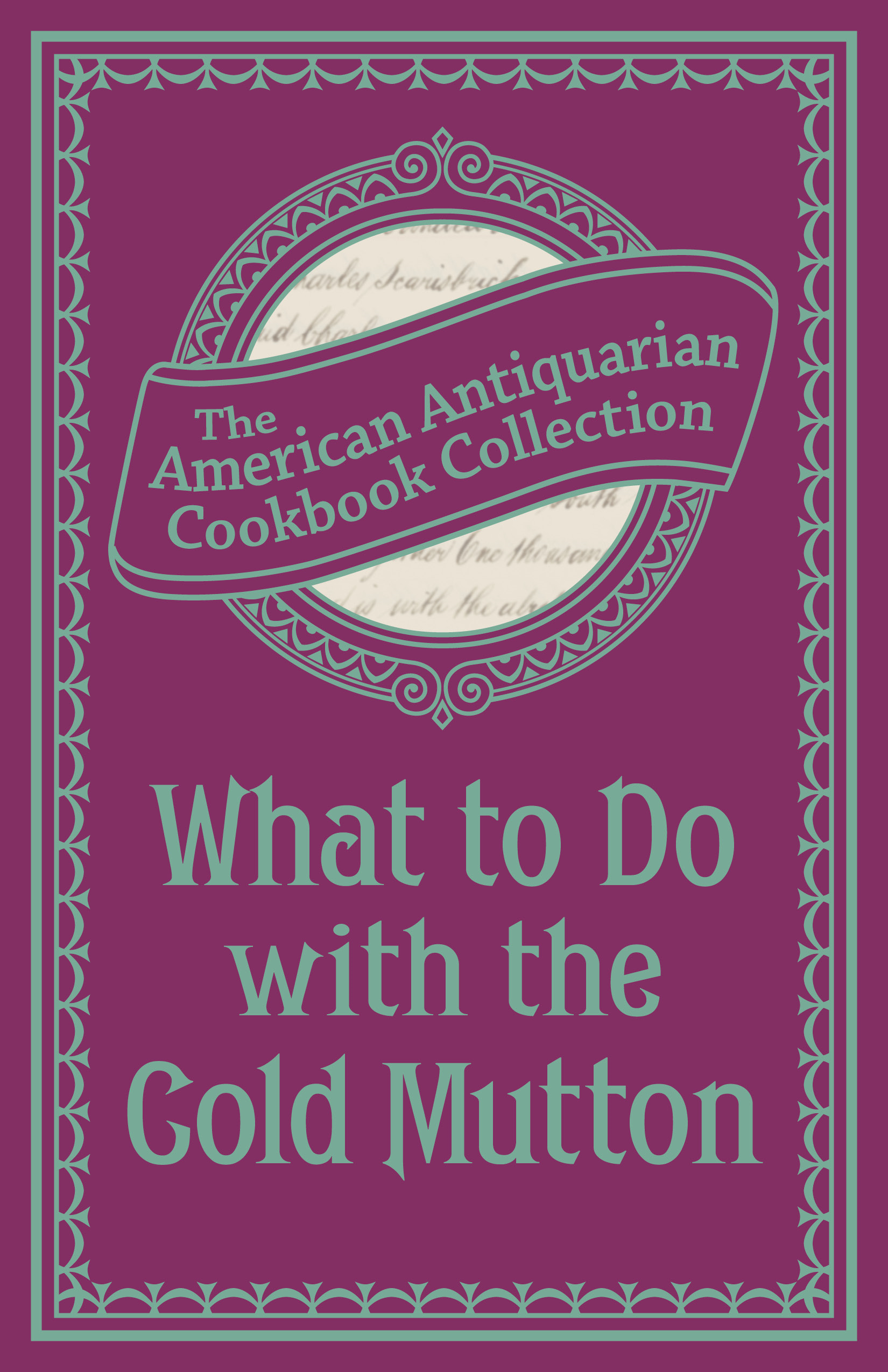 What To Do with the Cold Mutton: A Book of Rechauffes