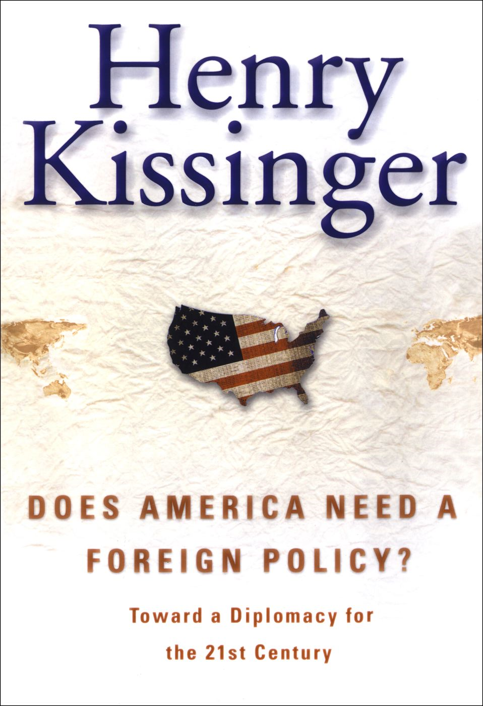 Does America Need a Foreign Policy? By: Henry Kissinger