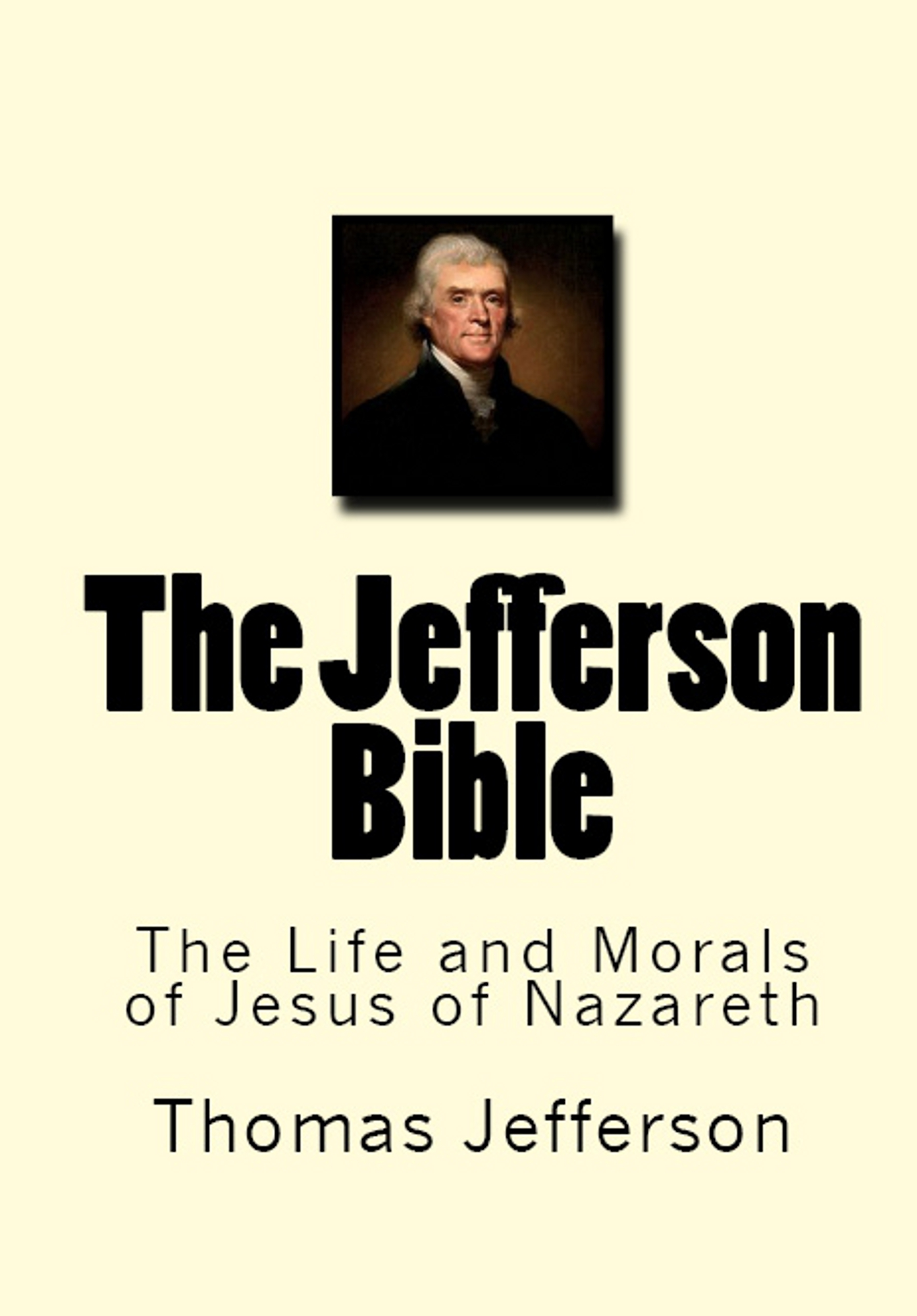 The Jefferson Bible By: Thomas Jefferson
