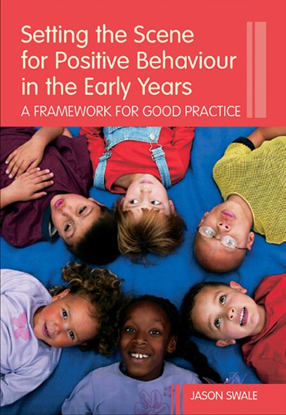 Setting the Scene for Positive Behaviour in the Early Years By: Jason Harding-Swale