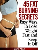 online magazine -  45 Fat Burning Secrets: Easy Ways To Lose Weight Fast and Keep It Off