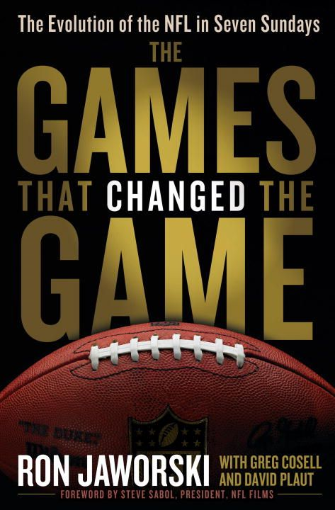 The Games That Changed the Game By: David Plaut,Greg Cosell,Ron Jaworski