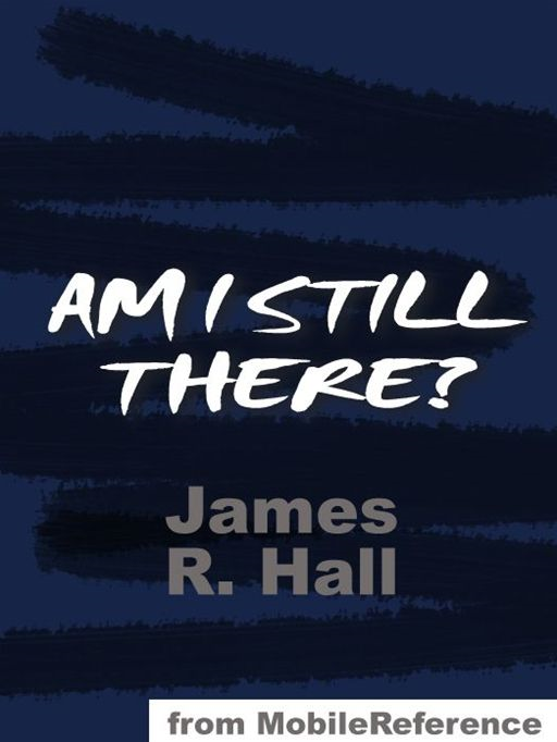 Am I Still There?  (Mobi Classics) By: James R. Hall