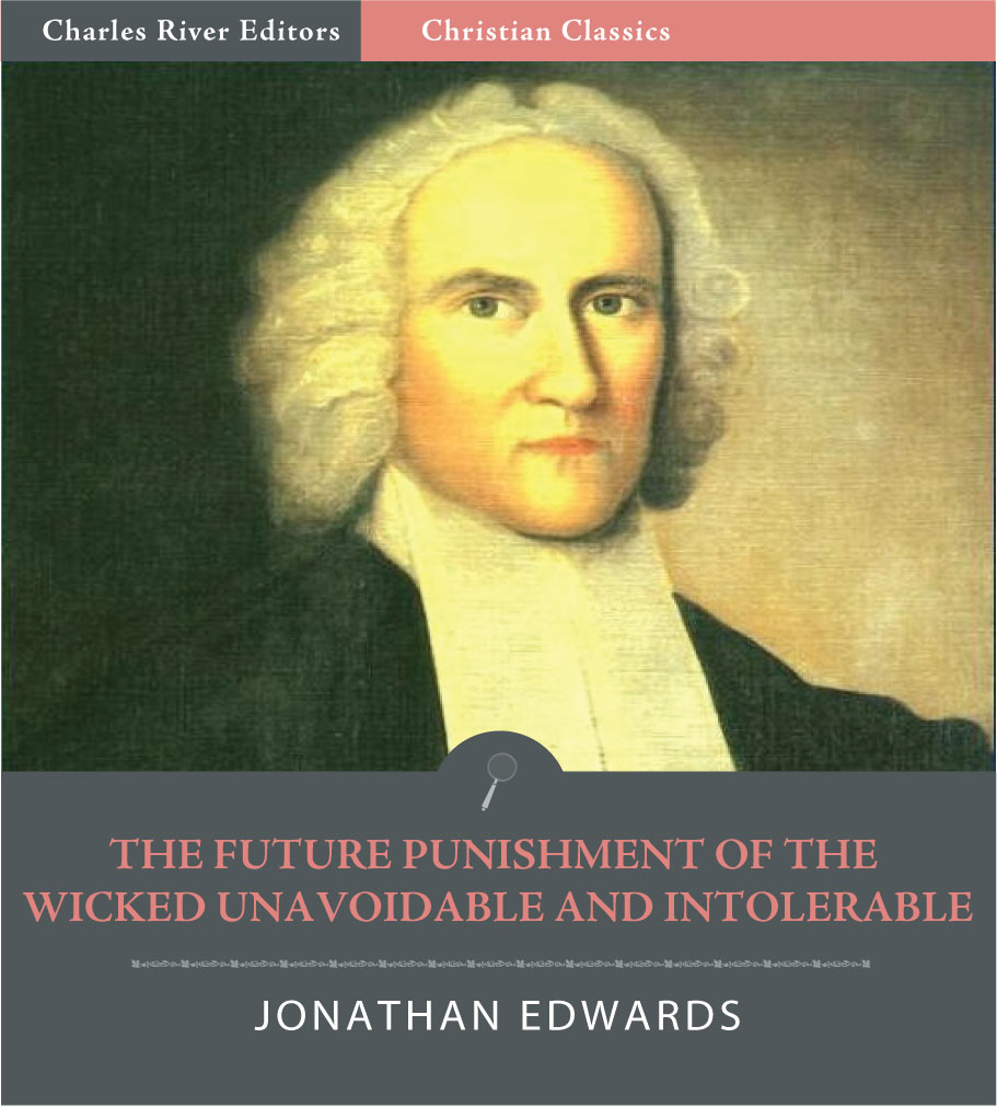 The Future Punishment of the Wicked Unavoidable and Intolerable (Illustrated Edition) By: Jonathan Edwards