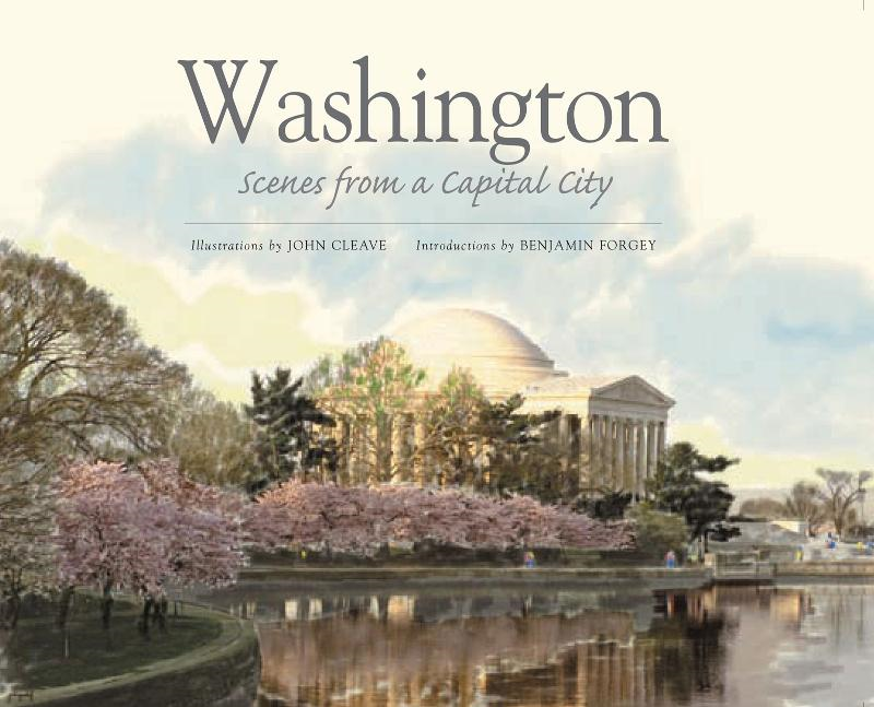 Washington: Scenes from a Capital City By: John Cleave, Benjamin Forgey