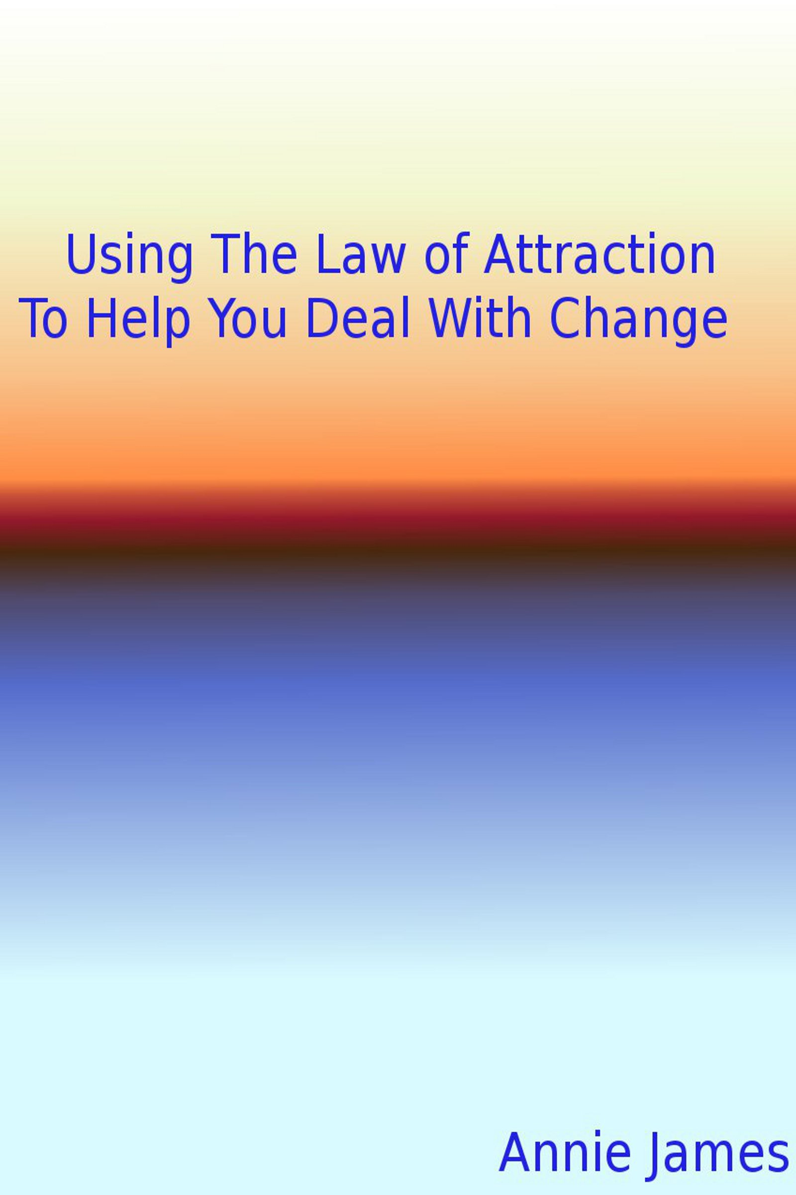Using The Law of Attraction To Help You Deal With Change