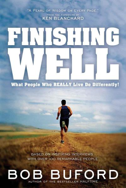 Finishing Well By: Bob Buford