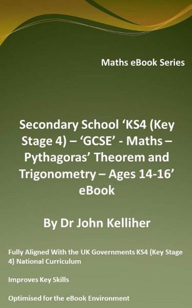 Secondary School 'KS4 (Key Stage 4) – 'GCSE' - Maths – Pythagoras' Theorem and Trigonometry– Ages 14-16' eBook