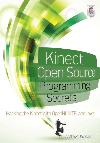 Kinect Open Source Programming Secrets : Hacking the Kinect with OpenNI, NITE, and Java: Hacking the Kinect with OpenNI, NITE, and Java