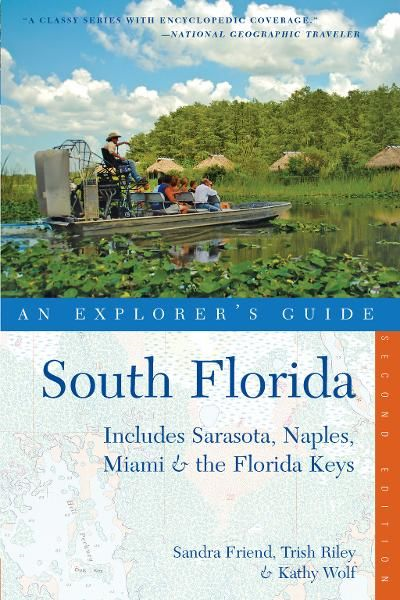 Explorer's Guide South Florida: Includes Sarasota, Naples, Miami & the Florida Keys (Second Edition)  (Explorer's Complete) By: Kathy Wolf,Sandra Friend,Trish Riley