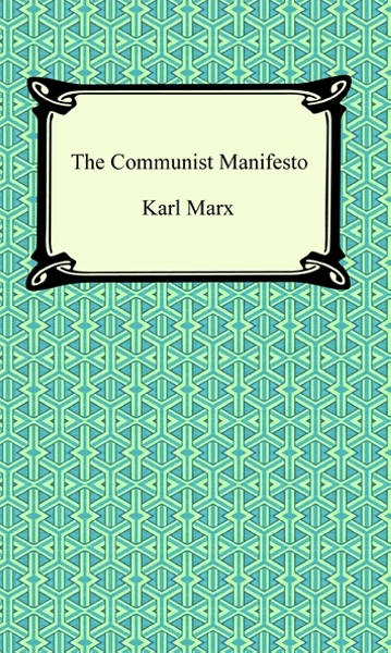The Communist Manifesto By: Karl Marx