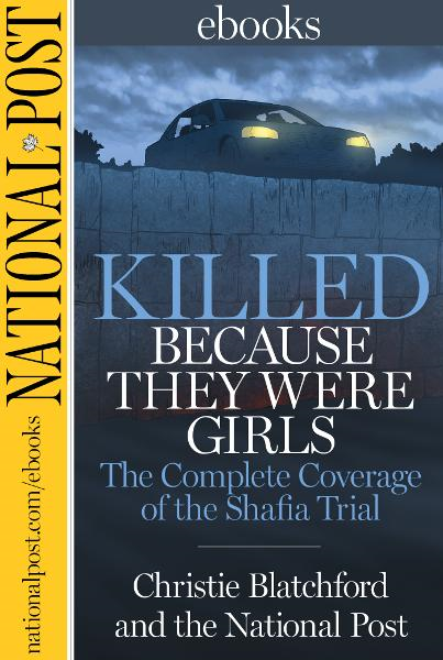 Killed Because They Were Girls By: Christie Blatchford,National Post