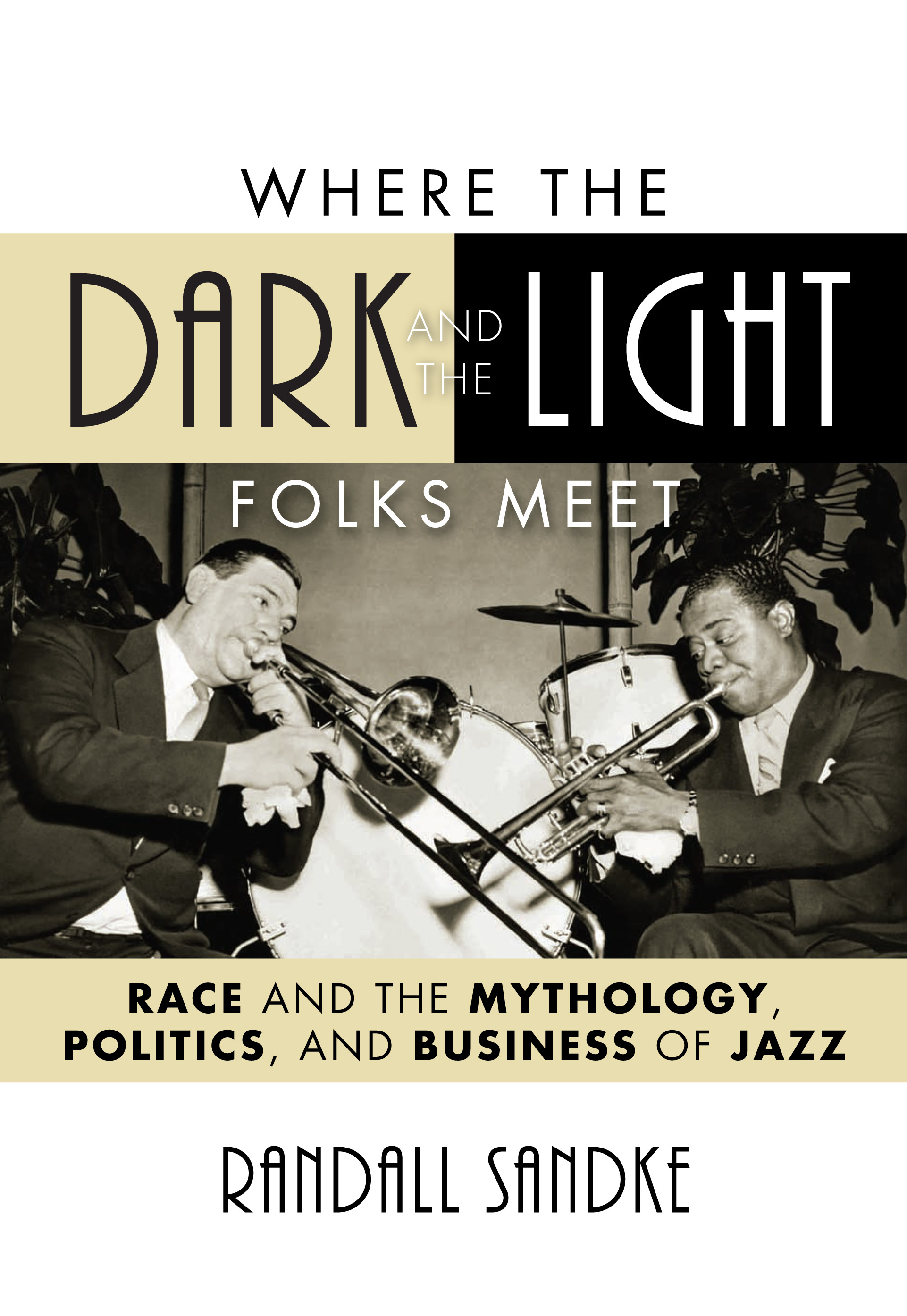 Where the Dark and the Light Folks Meet: Race and the Mythology, Politics, and Business of Jazz By: Randall Sandke