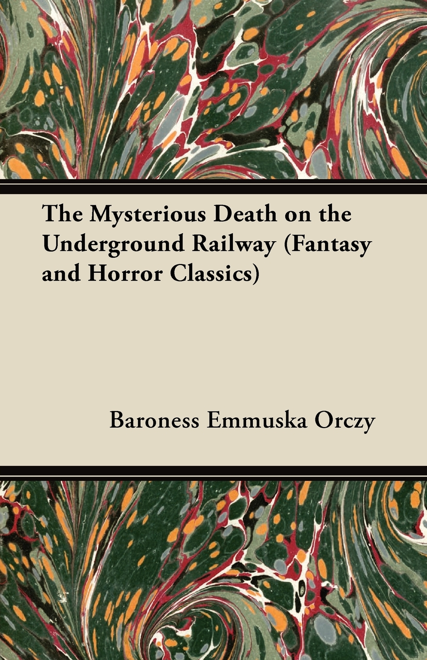 The Mysterious Death on the Underground Railway (Fantasy and Horror Classics)