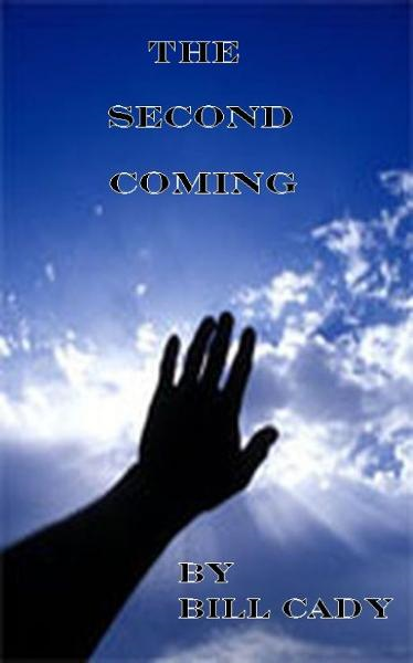 The Second Coming By: Bill Cady