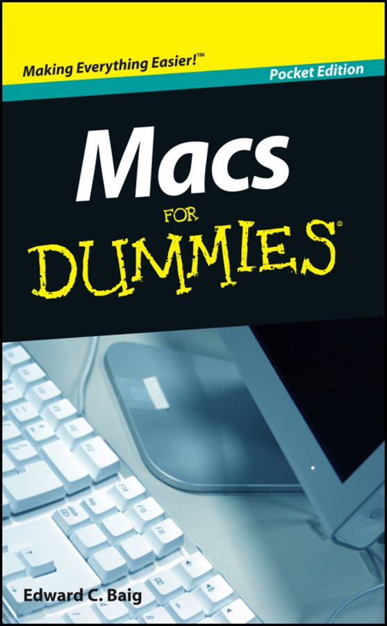 Macs For Dummies®, Pocket Edition By: Edward C. Baig
