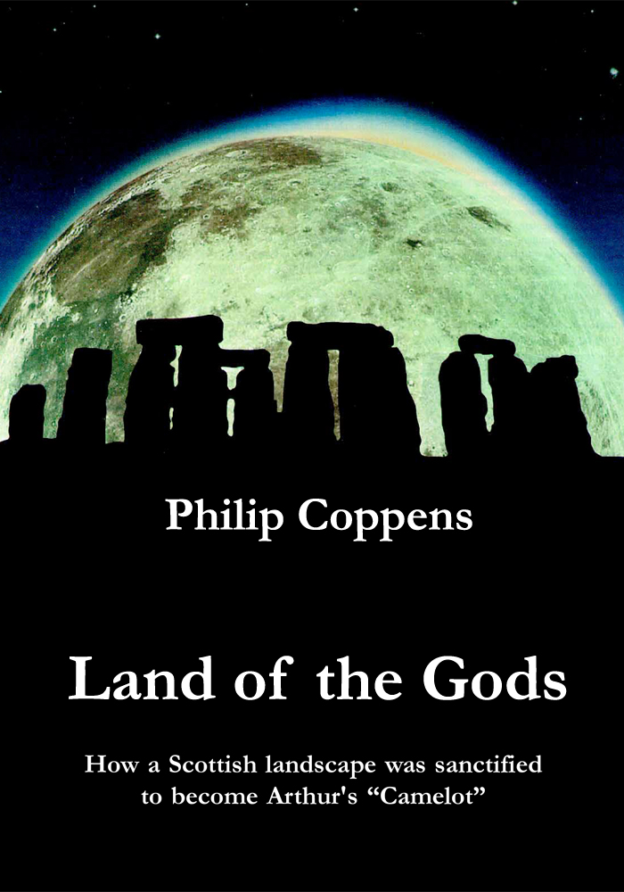 Land of the Gods: How a Scottish Landscape was Sanctified to Become Arthur's Camelot By: Philip Coppens