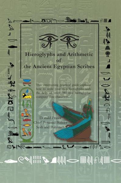 Hieroglyphs and Arithmetic of the Ancient Egyptian Scribes By: Donald Frazer
