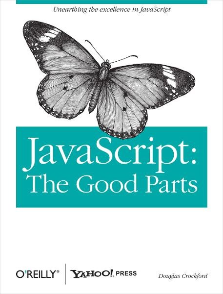 JavaScript: The Good Parts By: Douglas Crockford