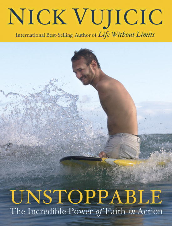 Unstoppable By: Nick Vujicic