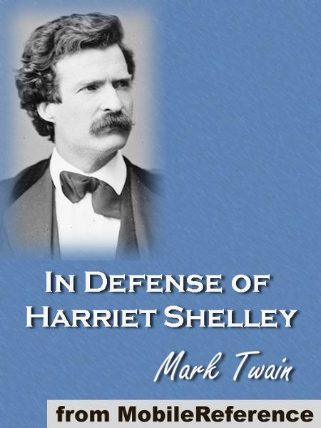 In Defence Of Harriet Shelley (Mobi Classics) By: Mark Twain