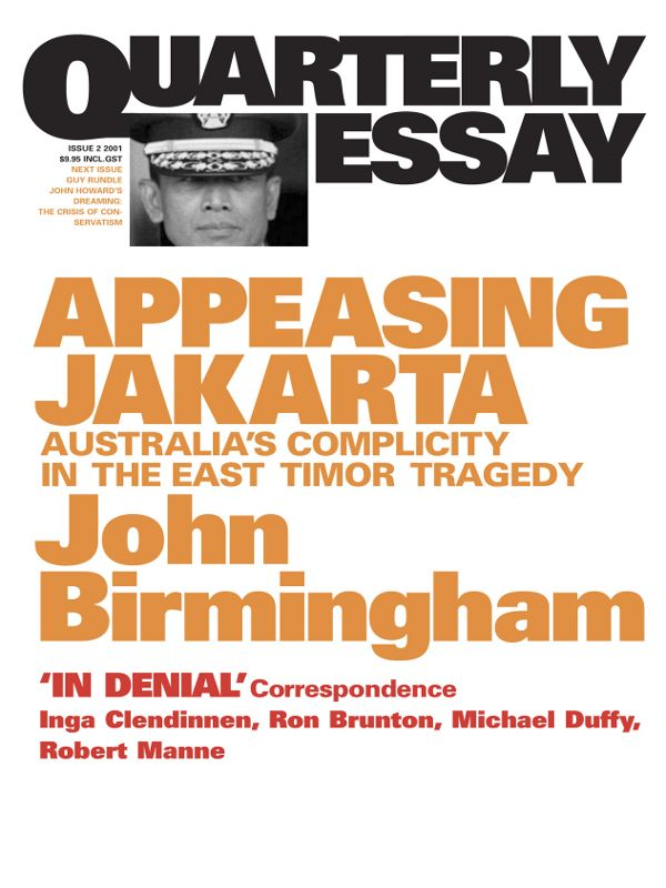 Quarterly Essay 2, Appeasing Jakarta: Australia's Complicity In The East Timor Tragedy By: John Birmingham