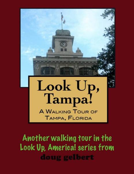 A Walking Tour of Tampa, Florida By: Doug Gelbert