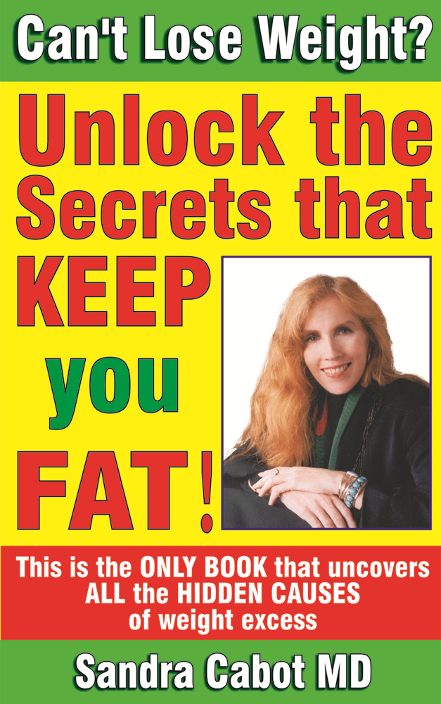 Cant Lose Weight? Unlock the secrets that keep you fat By: Sandra Cabot MD