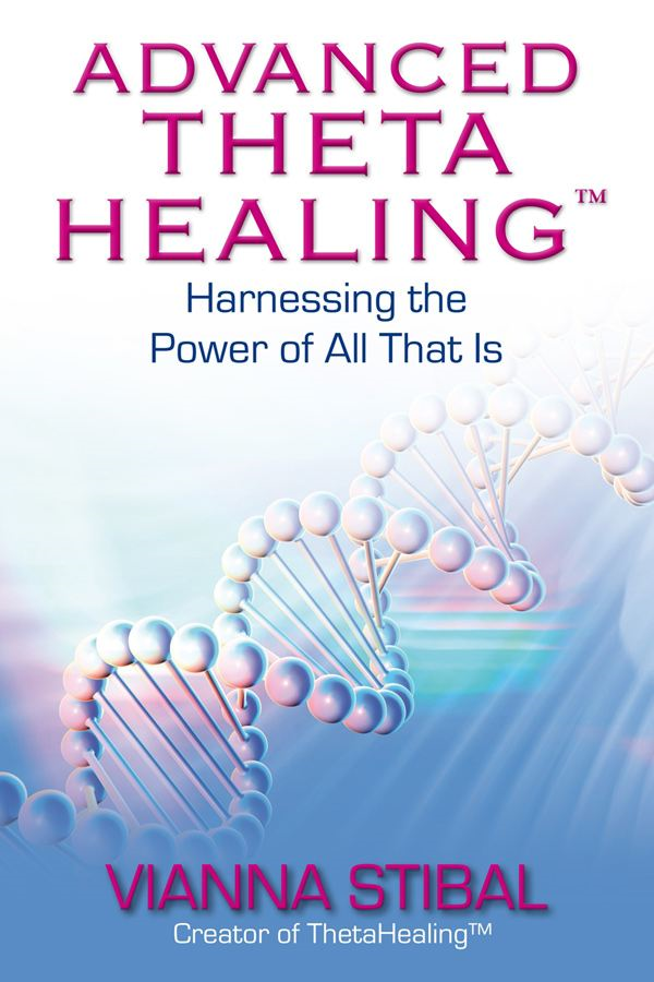 Advanced ThetaHealing By: Vianna Stibal