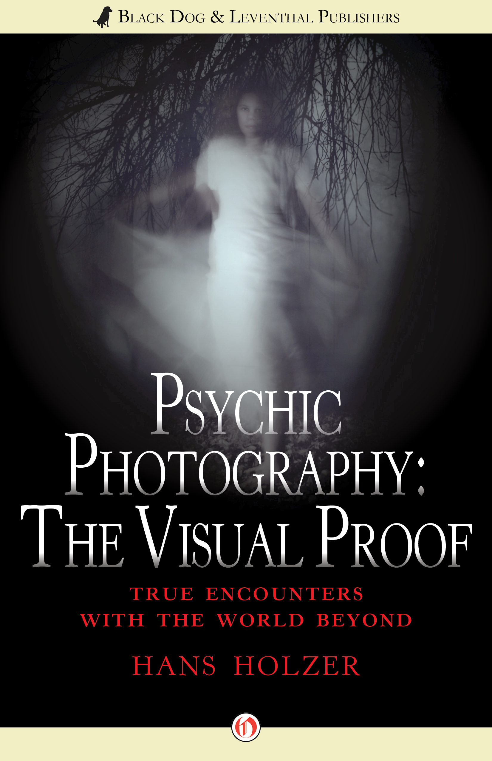 Psychic Photography: The Visual Proof: True Encounters with the World Beyond By: Hans Holzer