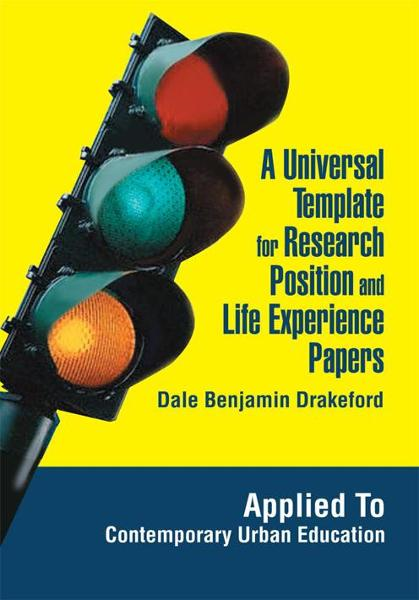A Universal Template for Research Position and Life Experience Papers By: Dale Drakeford