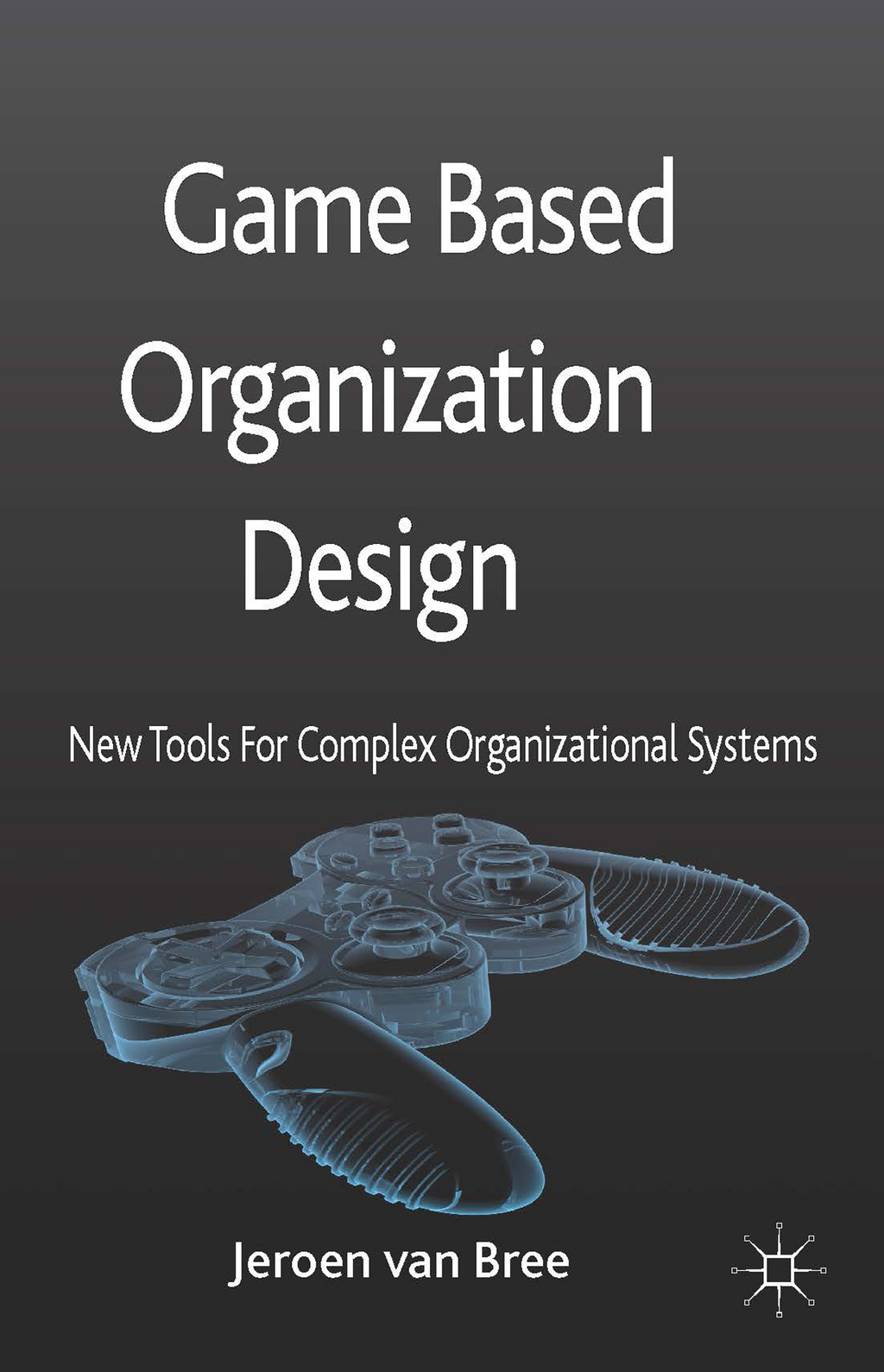 Game Based Organization Design New tools for complex organizational systems