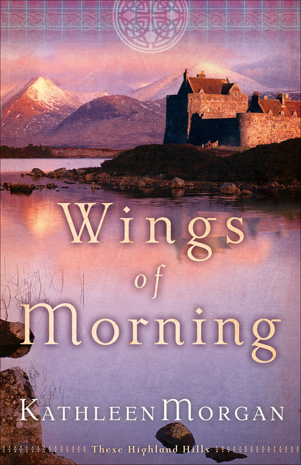 Wings of Morning (These Highland Hills Book #2) By: Kathleen Morgan