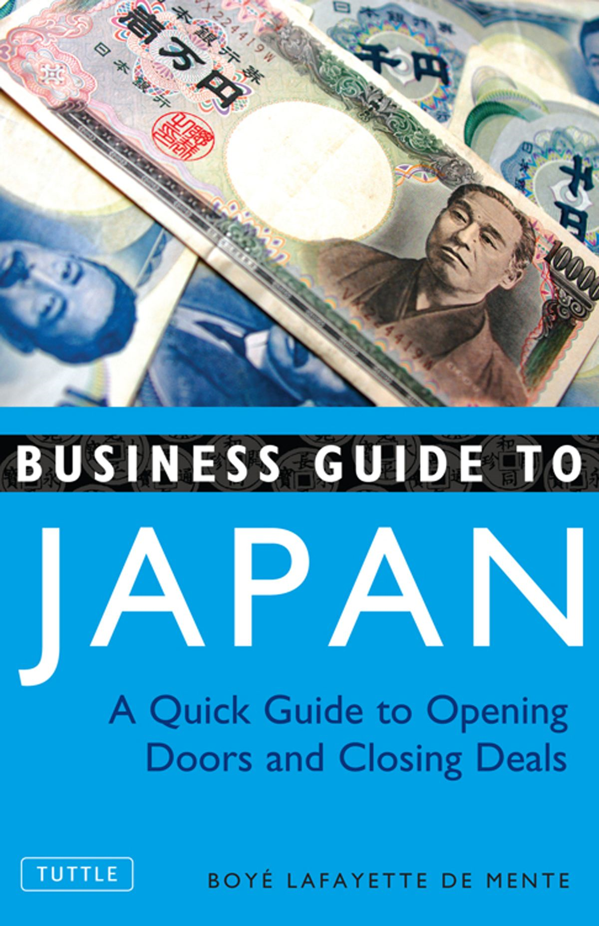 Business Guide to Japan: A Quick Guide to Opening Doors and Closing Deals By: Boye Lafayette De Mente