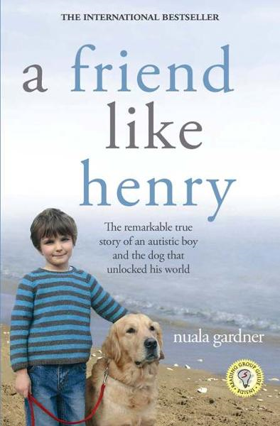 A Friend Like Henry: The Remarkable True Story of an Autistic Boy and the Dog That Unlocked His World