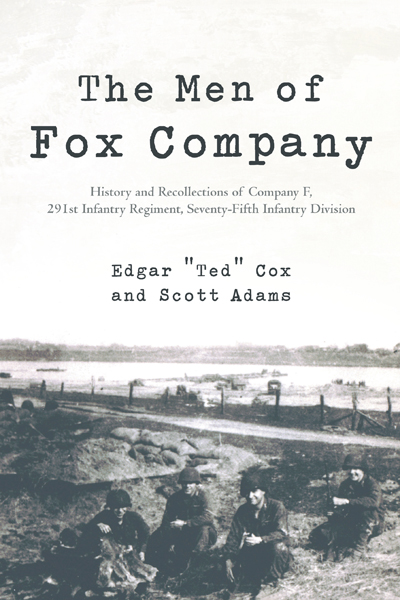 "The Men of Fox Company By: Edgar ""Ted"" Cox and Scott Adams"